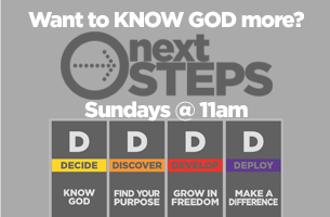 Want to KNOW GOD more? NEXT STEPS - Sundays @ 11am